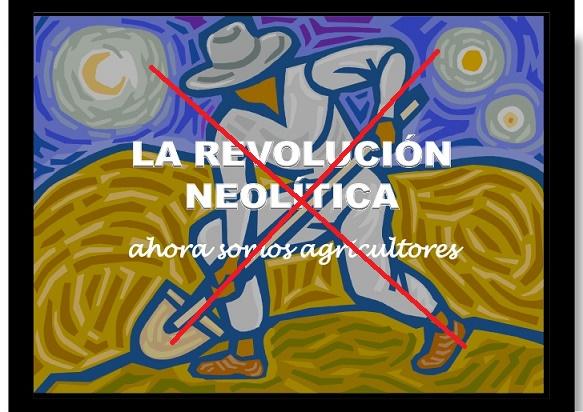 El concepto de revolución neolítica hace tiempo que se ha desechado completamente